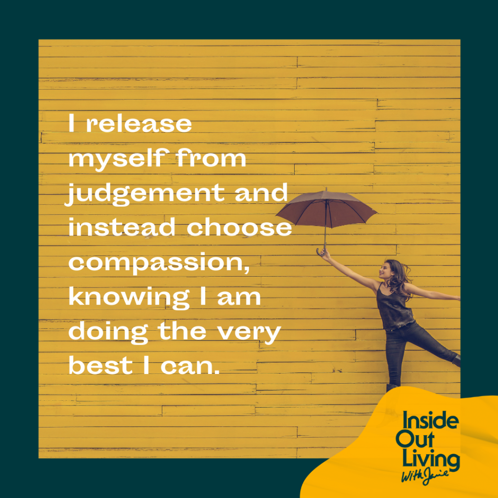 """""""I release myself from judgement and instead choose compassion, knowing I am doing the very best I can."""" - Jamie Sewell"""