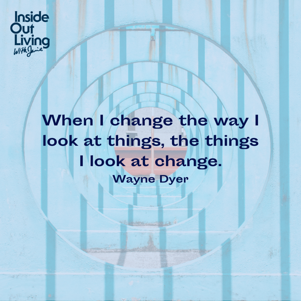 """""""When I change the way I look at things, the things I look at change."""" - Wayne Dyer"""